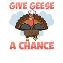 Thanksgiving Turkey Give Geese a Chance T-Shirt