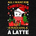 All I Want For Christmas Is Peace Love And T-Shirt