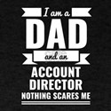 Dad Account Director Nothing Scares me Dad T-Shirt