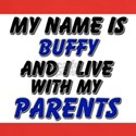 my name is buffy and I live with my parents T-Shirt