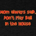 Don't Play Ball in the House T-Shirt