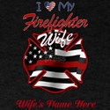 I Love My Firefighter Wife - personalize T-Shirt