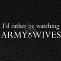 Id rather be watching Army Wives T-Shirt