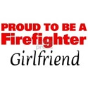 Proud Girlfriend: Firefighter