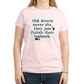 Old Divers Never Die... Women's Pink T-Shirt